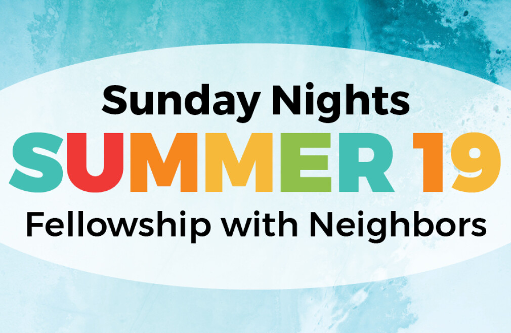 Summer Sunday Nights: Neighbor Fellowship