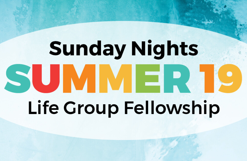 Summer Sunday Nights: Life Group Fellowship