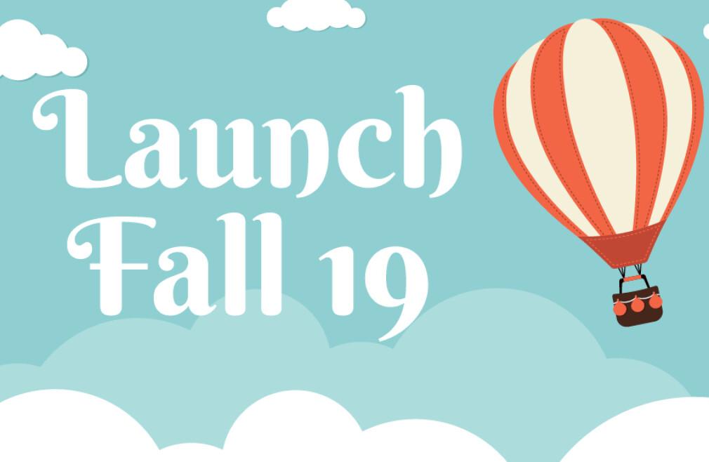 Launch Fall 19