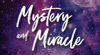Mystery and Miracle
