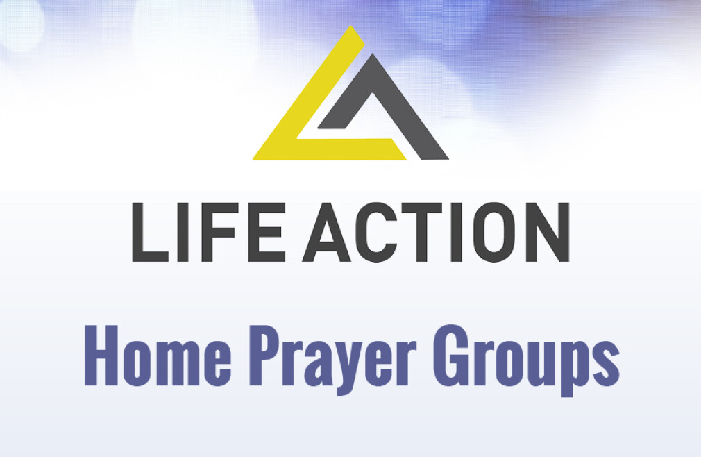 Life Action Home Prayer Groups