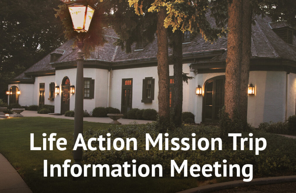 Information Meeting- Life Action Mission Trip